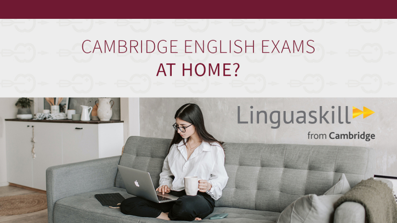 Cambridge English Exams Linguaskill: A Cambridge English High Stakes Exam at home?