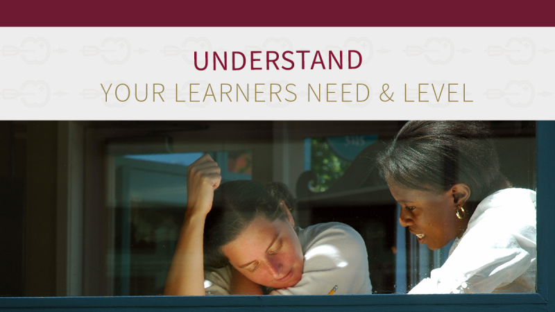 Understand your learners needs and levels